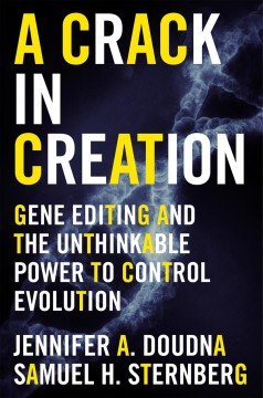 Book jacket for A crack in creation [BOOK DISCUSSION] : gene editing and the unthinkable power to control evolution