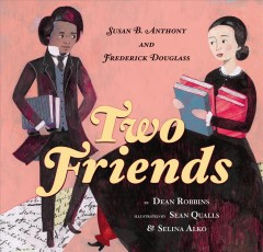 Book jacket for Two friends : Susan B. Anthony, Frederick Douglass, and the fight for rights