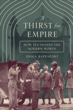 Book jacket for A thirst for empire : how tea shaped the modern world