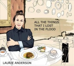 Book jacket for Laurie Anderson : All the Things I Lost in the Flood