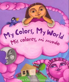 Book jacket for My colors, my world = Mis colores, mi mundo