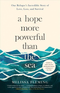 Book jacket for A hope more powerful than the sea [BOOK DISCUSSION] : one refugee's incredible story of love, loss, and survival