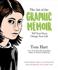 Book jacket for The art of the graphic memoir : tell your story, change your life
