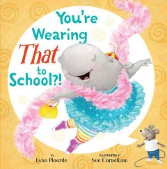 Book jacket for You're wearing that to school?! /