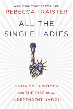 Book jacket for All the single ladies [BOOK DISCUSSION] : unmarried women and the rise of an independent nation