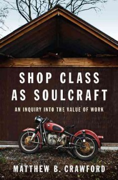 Book jacket for Shop class as soulcraft [BOOK DISCUSSION] : an inquiry into the value of work
