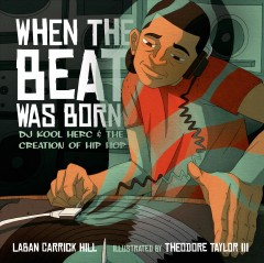 Book jacket for When the beat was born : DJ Kool Herc and the creation of hip hop