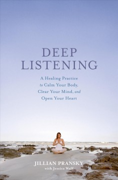 Book jacket for Deep Listening : A Healing Practice to Calm Your Body, Clear Your Mind, and Open Your Heart