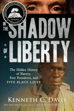 Book jacket for In the shadow of Liberty : the hidden history of slavery, four presidents, and five black lives