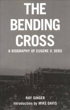Book jacket for The bending cross : a biography of Eugene Victor Debs