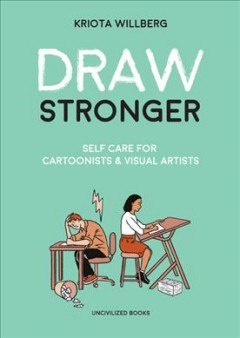 Book jacket for Draw stronger : self-care for cartoonists & visual artists