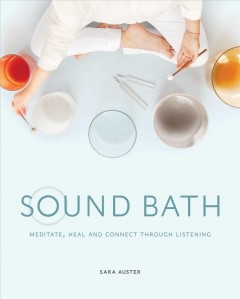 Book jacket for Sound Bath : Meditate, Heal and Connect Through Listening