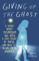 Giving Up the Ghost-- Book cover and link to catalog