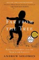 Far From the Tree: Parents, Children, and the Search for Identity-- Book cover and link to catalog