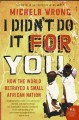 Book title: I didn't do it for you: how the world betrayed a small African nation
