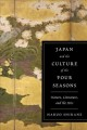Japan and the culture of the four seasons : nature, literature, and the arts / Haruo Shirane.
