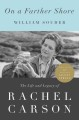 On a farther shore : the life and legacy of Rachel Carson / William Souder.