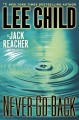 Never go back : a Jack Reacher novel / Lee Child.