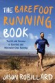 The barefoot running book : the art and science of barefoot and minimalist shoe running / Jason Robillard.