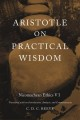 Nicomachean ethics. Book 6. English;Aristotle on practical wisdom : Nicomachean ethics VI / translated with an introduction, analysis, and commentary by  C. D. C. Reeve.