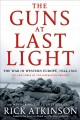 The guns at last light : the war in Western Europe, 1944-1945 / Rick Atkinson.
