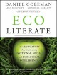 Ecoliterate : how educators are cultivating emotional, social, and ecological intelligence / Daniel Goleman, Lisa Bennett, Zenobia Barlow.
