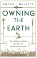 Owning the earth : the transforming history of land ownership / Andro Linklater.