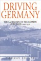 Driving Germany : the landscape of the German autobahn, 1930-1970 / Thomas Zeller   translated by Thomas Dunlap.