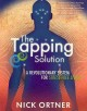 The tapping solution : a revolutionary system for stress-free living / by Nick Ortner.