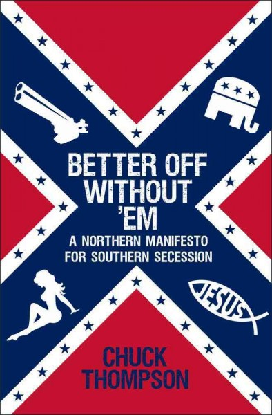 Better off without 'em : a Northern manifesto for Southern secession