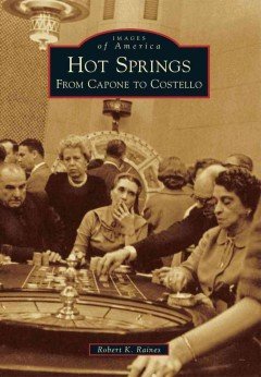 Hot Springs: From Capone to Costello, by Robert K. Raines