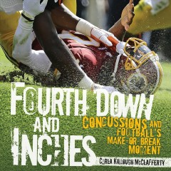 Fourth Down and Inches: Concussions and Football's Make-or-Break Moment, by Carla Killough McClafferty