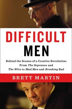 Difficult Men: Behind the Scenes of a Creative Revolution: From The Sopranos and The Wire to Mad Men and Breaking Bad, by Brett Martin
