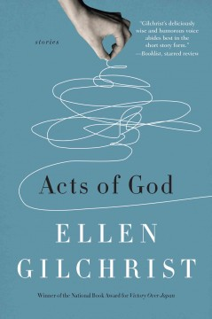 Acts of God, by Ellen Gilchrist