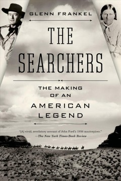 The Searchers: The Making of an American Legend, by glenn frankel
