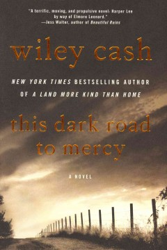 This dark road to mercy / Wiley Cash