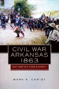 civil war arkansas: 1863, by mark christ