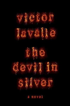 The devil in silver : a novel / Victor LaValle