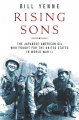 Rising Sons: The Japanese American GIs Who Fought for the United States in World War II, by Bill Yenne