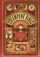 The steampunk bible : an illustrated guide to the world of imaginary airships, corsets and goggles, mad scientists, and strange literature / Jeff VanderMeer with S.J. Chambers