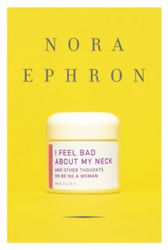 Catalog record for I feel bad about my neck : and other thoughts on being a woman