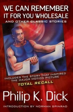 Catalog record for We can remember it for you wholesale : and other classic stories
