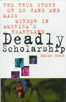 Catalog record for Deadly scholarship : the true story of Lu Gang and mass murder in America
