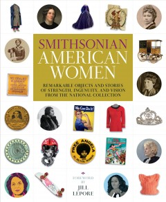 Catalog record for Smithsonian American women : remarkable objects and stories of strength, ingenuity, and vision from the National Collection