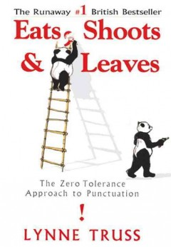 Catalog record for Eats, shoots & leaves : the zero tolerance approach to punctuation