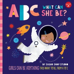 Catalog record for ABC what can she be? : girls can be anything they want to be, from A to Z