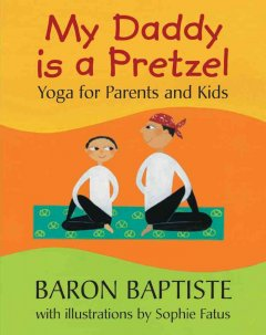 My daddy is a pretzel : yoga for parents and kids book cover