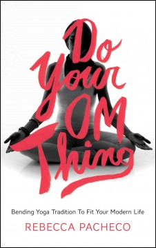 Catalog record for Do your om thing : bending yoga tradition to fit your modern life