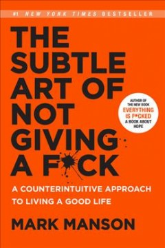 Catalog record for The subtle art of not giving a f*ck : a counterintuitive approach to living a good life