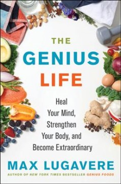 Catalog record for The genius life : heal your mind, strengthen your body, and become extraordinary